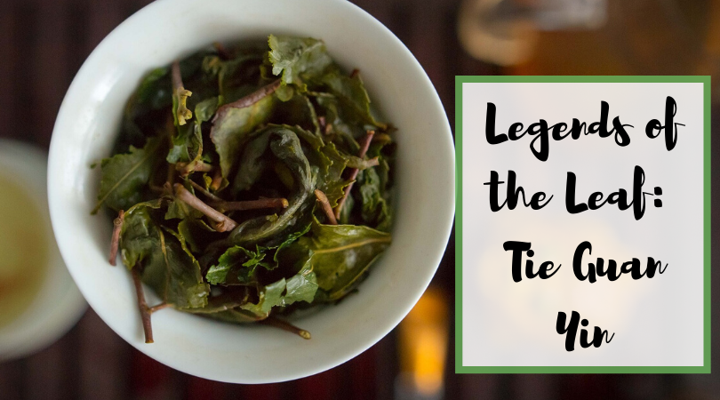 Legends of the Leaf: Tie Guan Yin
