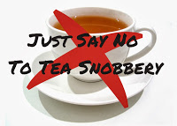 Just Say No to Tea Snobbery