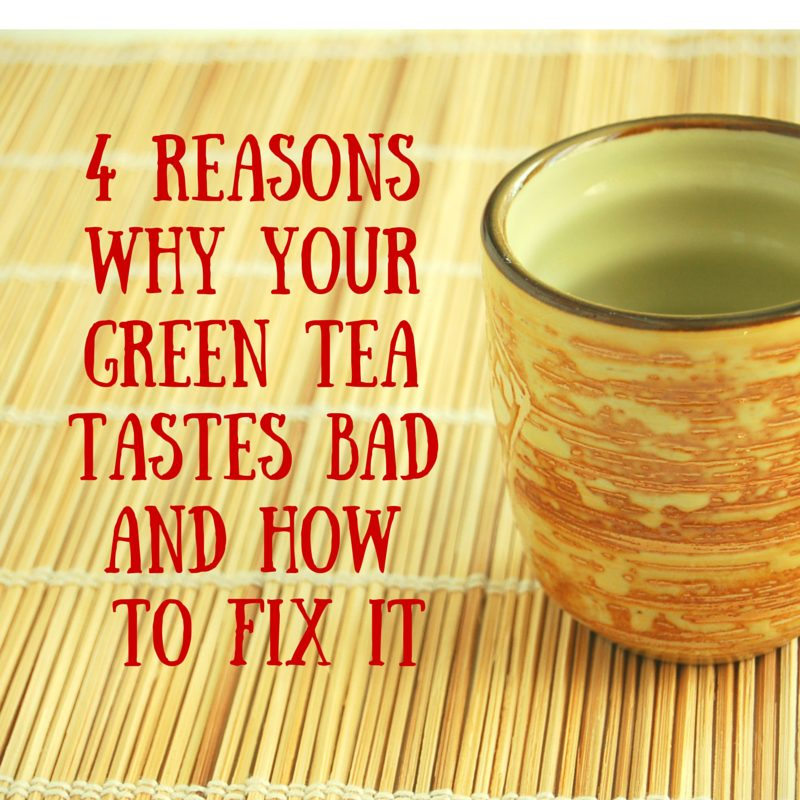 4 Reasons Why Your Green Tea Tastes Bad and How to Fix It