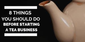 Starting a Tea Business