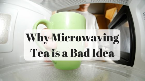 Why Microwaving Tea is a Bad Idea