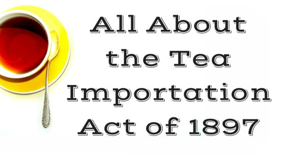 All About the Tea Importation Act of 1897