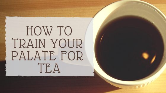 How to Train Your Palate for Tea