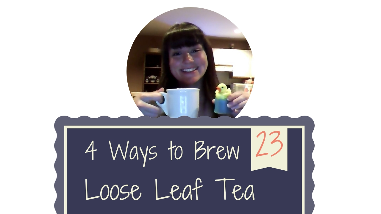 Podcast Episode 23: 4 Ways to Brew Loose Leaf Tea