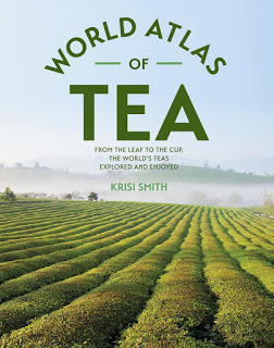 The World Atlas of Tea: From the Leaf to the Cup, the World's Teas Explored and Enjoyed by Krisi Smith