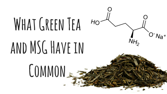 What Green Tea and MSG Have in Common