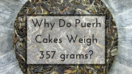 Why Do Puerh Cakes Weigh 357 grams? - Tea for Me Please