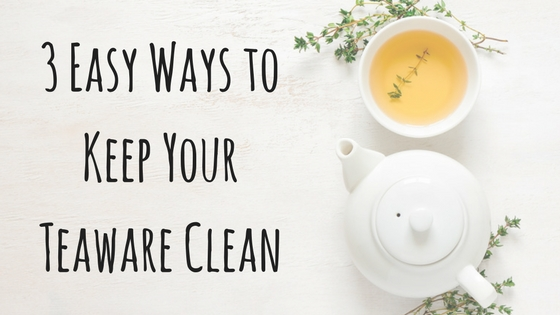 3 Easy Ways to Keep Your Teaware Clean