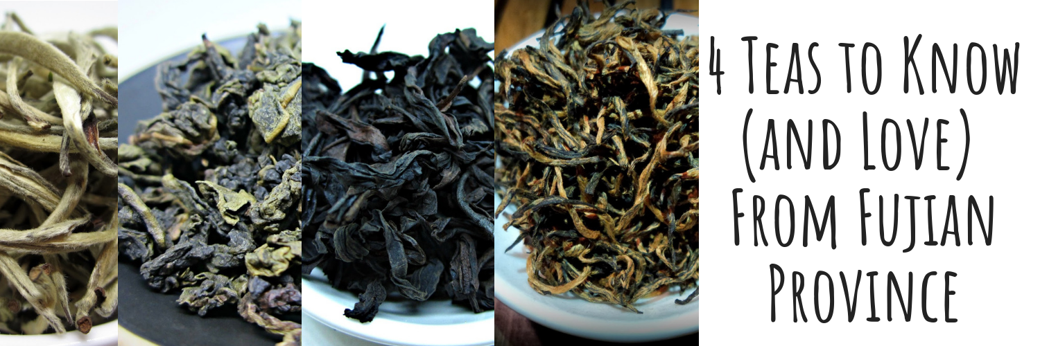 4 Teas to Know (and Love) from Fujian Province