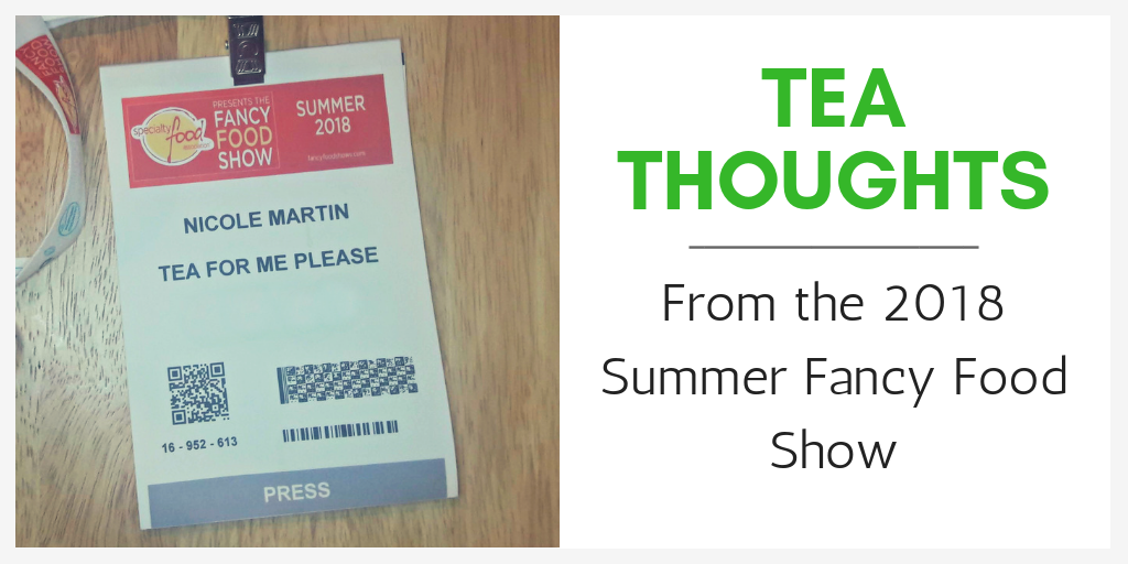 Tea Thoughts from the 2018 Summer Fancy Food Show