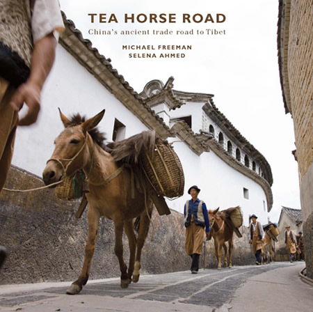 Book Review – Tea Horse Road: China's Ancient Trade Road to Tibet by Michael Freeman and Selena Ahmed
