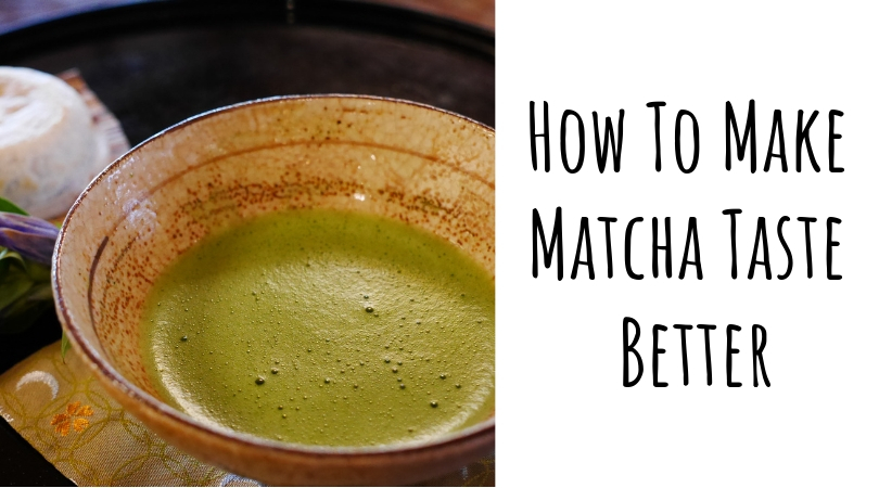 How to Make Matcha Taste Better