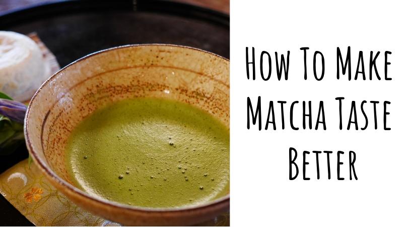 How to Make Matcha Taste Better