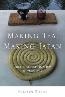 Making Tea, Making Japan: Cultural Nationalism in Practice by Kristin Surak