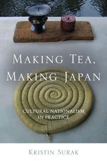 Making Tea, Making Japan: Cultural Nationalism in Practice by Kristin Surak