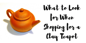 What to Look for When Shopping for a Clay Teapot