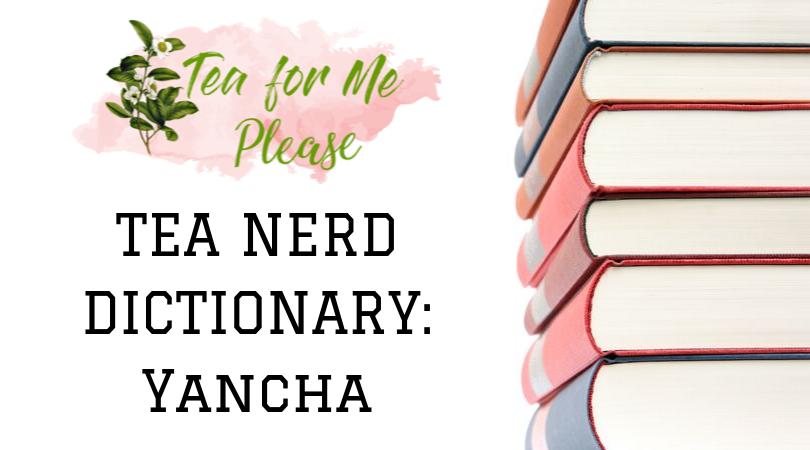 TeaNerd Dictionary: Yancha