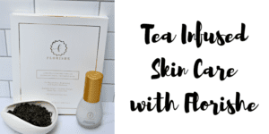 Tea Infused Skin Care with Florishe