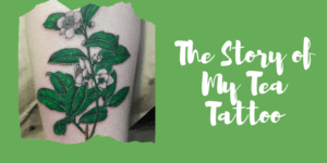The Story of My Tea Tattoo