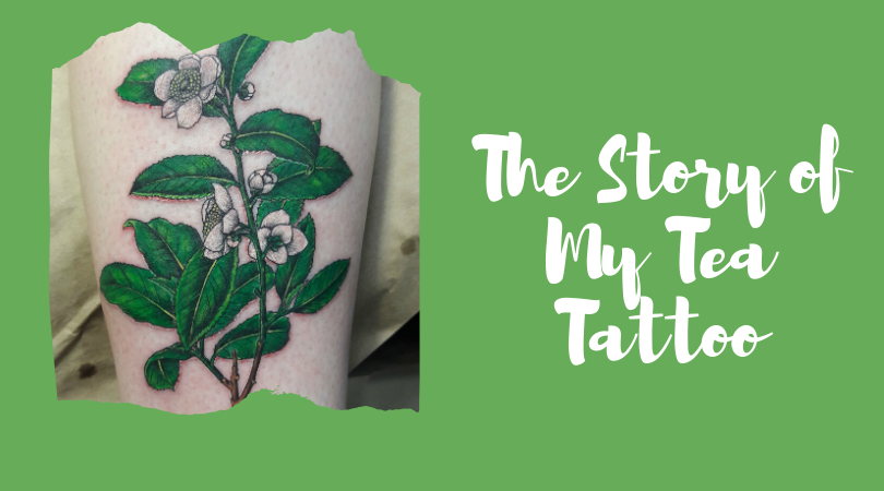 The Story of My Tea Tattoo