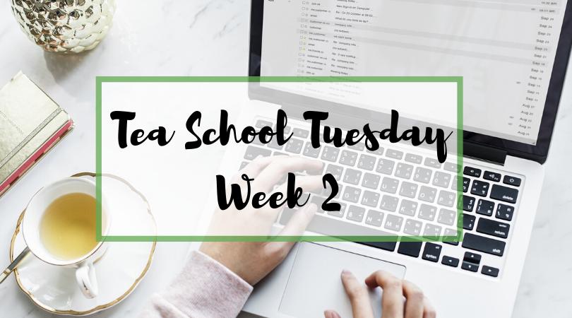 Tea School Tuesday – Week 2