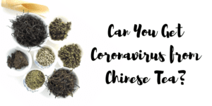 Can You Get Coronavirus from Chinese Tea?