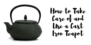 How to Take Care of and Use a Cast Iron Teapot