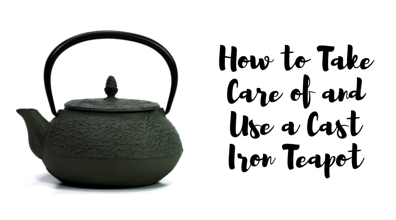 How to Use and Take Care of Cast Iron Teapots