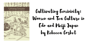 Cultivating Femininity: Women and Tea Culture in Edo and Meiji Japan