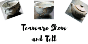 Teaware Show and Tell