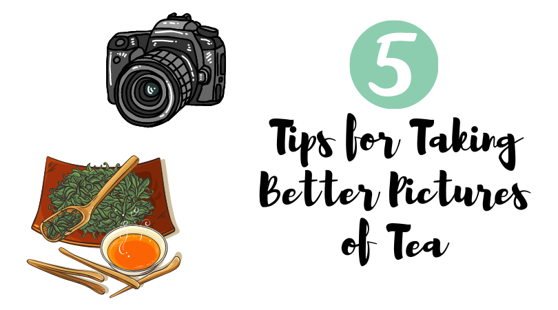 5 Tips for Taking Better Pictures of Tea