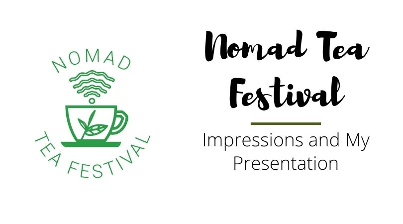 Nomad Tea Festival – Impressions and My Presentation