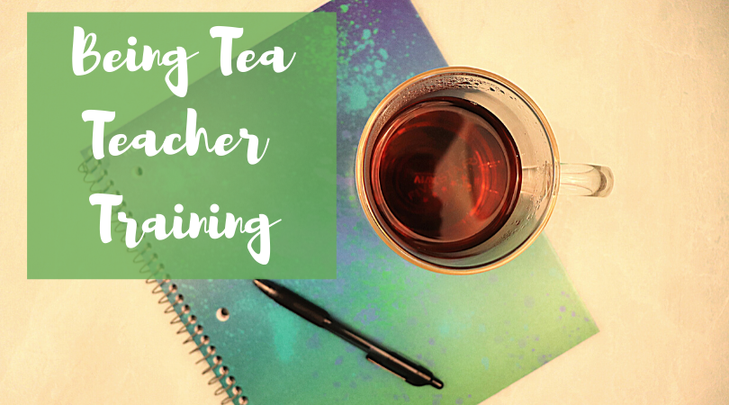 Being Tea Teacher Training – Module 6