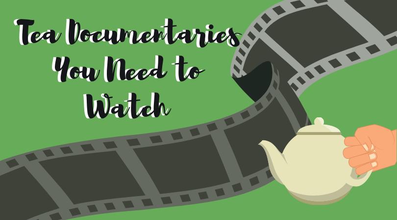 Tea Documentaries You Need to Watch