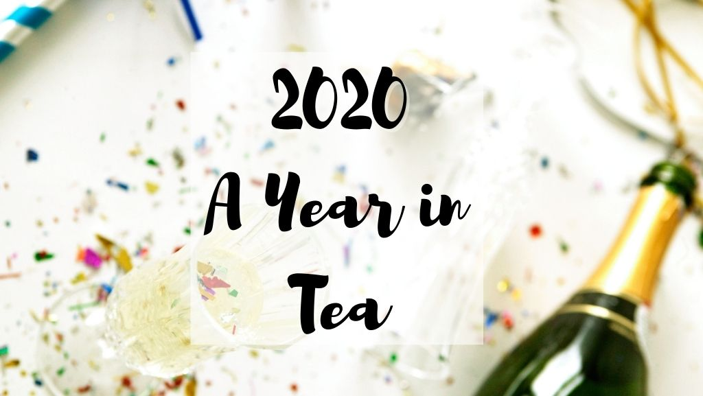 2020: A Year In Tea