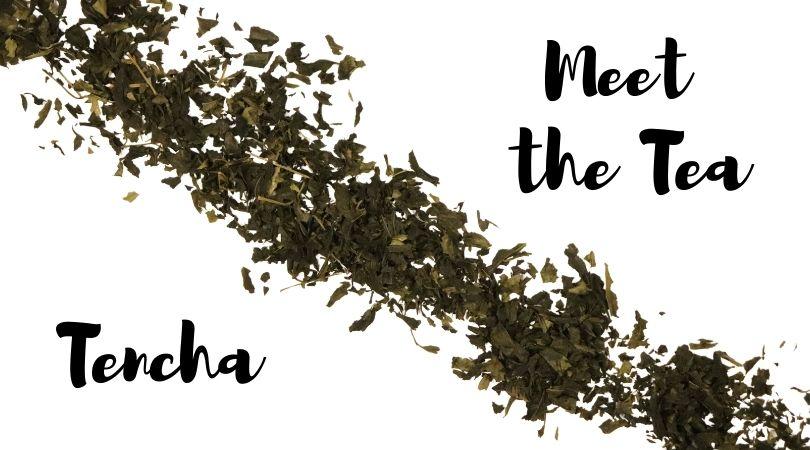 Meet the Tea: Tencha