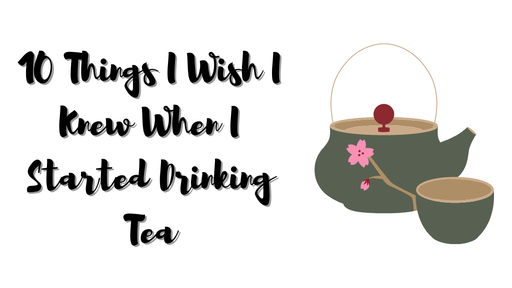 10 Things I Wish I Knew When I Started Drinking Tea