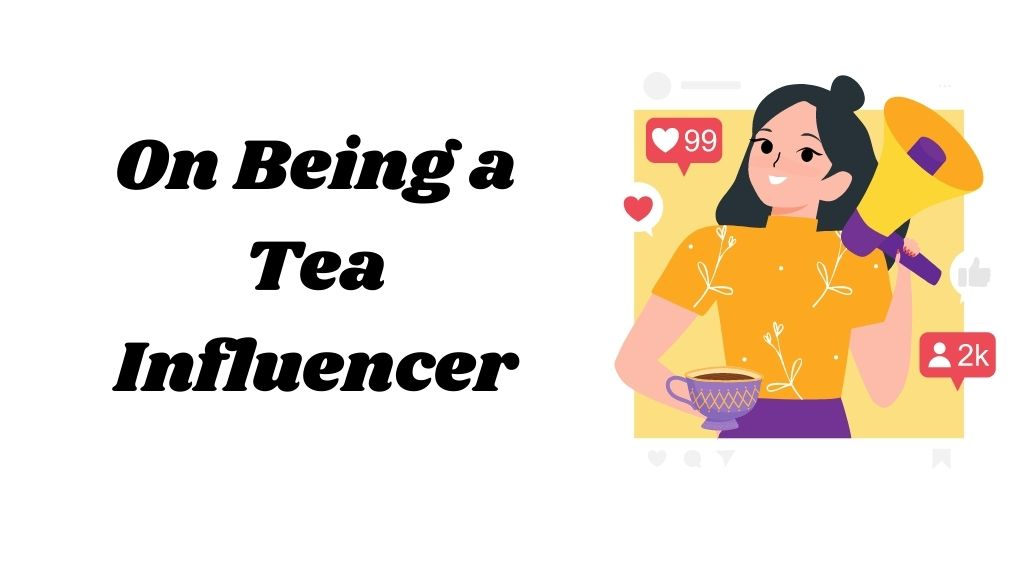 On Being a Tea Influencer