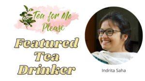 Featured Tea Drinker: Indrita Saha