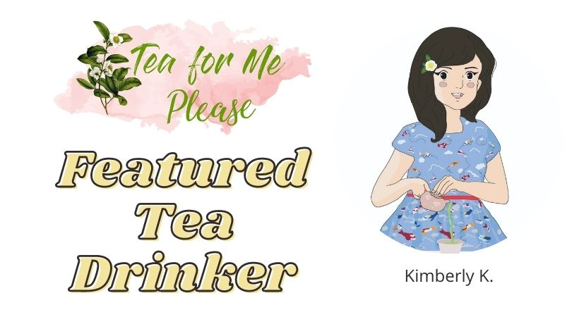 Featured Tea Drinker: Kimberly K.