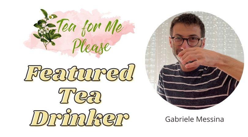 Featured Tea Drinker: Gabriele Messina