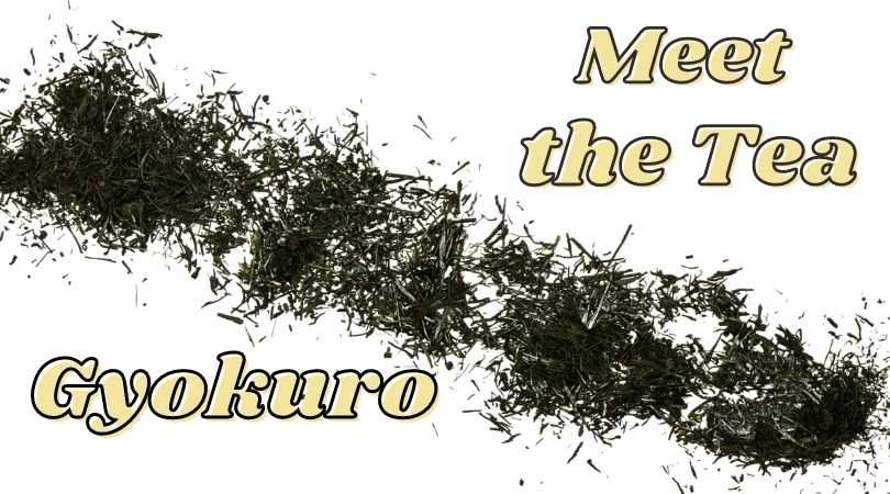 Meet the Tea: Gyokuro